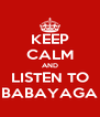 KEEP CALM AND LISTEN TO BABAYAGA - Personalised Poster A4 size