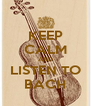 KEEP CALM AND LISTEN TO BACH - Personalised Poster A4 size