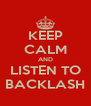 KEEP CALM AND LISTEN TO BACKLASH - Personalised Poster A4 size