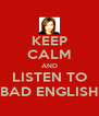 KEEP CALM AND LISTEN TO BAD ENGLISH - Personalised Poster A4 size