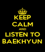 KEEP CALM AND LISTEN TO BAEKHYUN - Personalised Poster A4 size