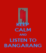 KEEP CALM AND LISTEN TO BANGARANG - Personalised Poster A4 size