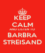 KEEP CALM AND LISTEN TO BARBRA STREISAND - Personalised Poster A4 size