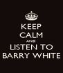 KEEP CALM AND LISTEN TO BARRY WHITE - Personalised Poster A4 size