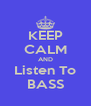 KEEP CALM AND Listen To BASS - Personalised Poster A4 size