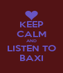 KEEP CALM AND LISTEN TO BAXI - Personalised Poster A4 size