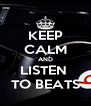 KEEP CALM AND LISTEN  TO BEATS - Personalised Poster A4 size