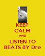 KEEP CALM AND LISTEN TO BEATS BY Dre - Personalised Poster A4 size