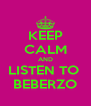 KEEP CALM AND LISTEN TO  BEBERZO - Personalised Poster A4 size