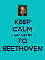 KEEP CALM AND LISTEN TO BEETHOVEN - Personalised Poster A4 size