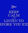 KEEP CALM AND LISTEN TO BEFORE YOU EXIT - Personalised Poster A4 size