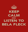 KEEP CALM AND LISTEN TO BELA FLECK - Personalised Poster A4 size