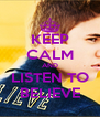 KEEP CALM AND LISTEN TO BELIEVE - Personalised Poster A4 size