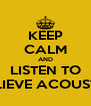 KEEP CALM AND LISTEN TO BELIEVE ACOUSTIC - Personalised Poster A4 size