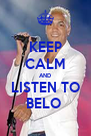 KEEP CALM AND LISTEN TO BELO  - Personalised Poster A4 size