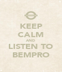 KEEP CALM AND LISTEN TO BEMPRO - Personalised Poster A4 size