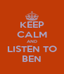 KEEP CALM AND LISTEN TO BEN - Personalised Poster A4 size