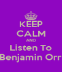 KEEP CALM AND Listen To Benjamin Orr - Personalised Poster A4 size