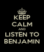 KEEP CALM AND LISTEN TO BENJAMIN - Personalised Poster A4 size