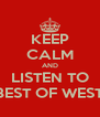 KEEP CALM AND LISTEN TO BEST OF WEST - Personalised Poster A4 size