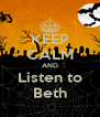 KEEP CALM AND Listen to Beth - Personalised Poster A4 size