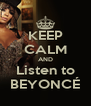 KEEP CALM AND Listen to BEYONCÉ - Personalised Poster A4 size