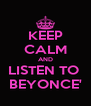 KEEP CALM AND LISTEN TO  BEYONCE' - Personalised Poster A4 size