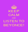 KEEP CALM AND LISTEN TO BEYONCE! - Personalised Poster A4 size