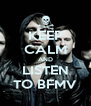 KEEP CALM AND LISTEN TO BFMV - Personalised Poster A4 size