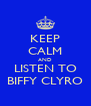 KEEP CALM AND LISTEN TO BIFFY CLYRO - Personalised Poster A4 size