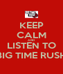 KEEP CALM AND LISTEN TO BIG TIME RUSH - Personalised Poster A4 size