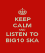 KEEP CALM AND LISTEN TO BIG10 SKA - Personalised Poster A4 size