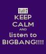 KEEP CALM AND listen to BIGBANG!!!! - Personalised Poster A4 size