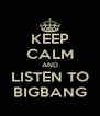 KEEP CALM AND LISTEN TO BIGBANG - Personalised Poster A4 size