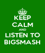 KEEP CALM AND LISTEN TO BIGSMASH - Personalised Poster A4 size