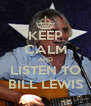 KEEP CALM AND LISTEN TO BILL LEWIS - Personalised Poster A4 size