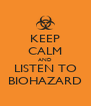 KEEP CALM AND LISTEN TO BIOHAZARD - Personalised Poster A4 size