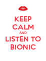 KEEP CALM AND LISTEN TO BIONIC - Personalised Poster A4 size