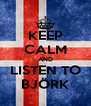 KEEP CALM AND LISTEN TO BJÖRK - Personalised Poster A4 size