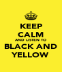 KEEP CALM AND LISTEN TO BLACK AND YELLOW - Personalised Poster A4 size
