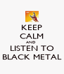 KEEP CALM AND  LISTEN TO BLACK METAL - Personalised Poster A4 size