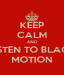 KEEP CALM AND LISTEN TO BLACK MOTION - Personalised Poster A4 size