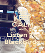 KEEP CALM AND Listen To BlackBirds - Personalised Poster A4 size