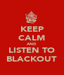 KEEP CALM AND LISTEN TO BLACKOUT - Personalised Poster A4 size