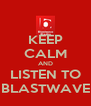 KEEP CALM AND LISTEN TO BLASTWAVE - Personalised Poster A4 size