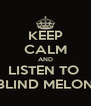 KEEP CALM AND LISTEN TO  BLIND MELON - Personalised Poster A4 size