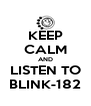 KEEP CALM AND LISTEN TO BLINK-182 - Personalised Poster A4 size