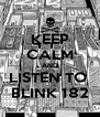 KEEP CALM AND LISTEN TO  BLINK 182 - Personalised Poster A4 size
