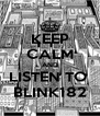 KEEP CALM AND LISTEN TO  BLINK182 - Personalised Poster A4 size