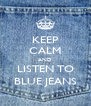 KEEP CALM AND LISTEN TO BLUE JEANS - Personalised Poster A4 size